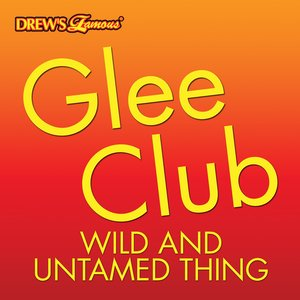 Glee Club: Wild And Untamed Thing