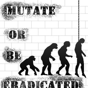 Avatar for Mutate Or Be Eradicated