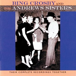 Bing Crosby and the Andrews Sisters: Their Complete Recordings Together