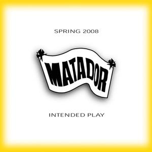 Matador Intended Play Spring 2008
