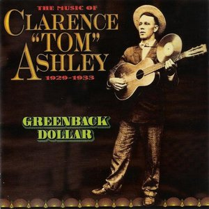 The Music Of Clarence Ashley 1929-1933 - Greenback Dollar