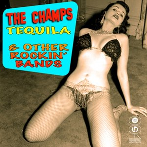 The Champs - Tequila & Other Rockin' Bands