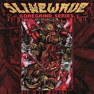 Slimewave - Goregrind Series