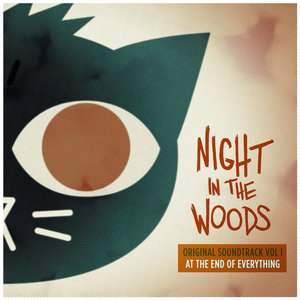 Night in the Woods (Original Soundtrack, Vol. 1) [At the End of Everything]