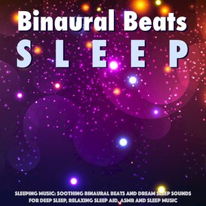Sleeping Music: Soothing Binaural Beats and Dream Sleep Sounds for Deep Sleep, Relaxing Sleep Aid, Asmr and Sleep Music