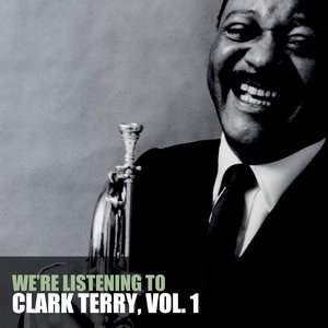We're Listening To Clark Terry, Vol. 1