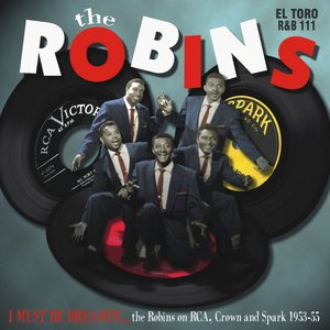 I Must Be Dreamin' - The Robins on RCA, Crown and Spark