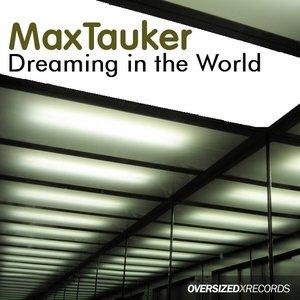 Dreaming in the World ( MaxTauker Original Mix )