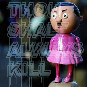 Thou Shalt Always Kill