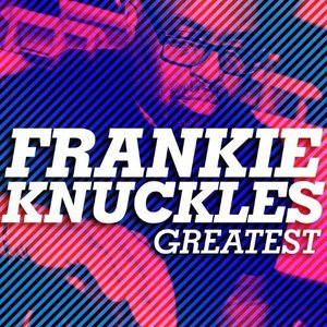 Greatest - Frankie Knuckles