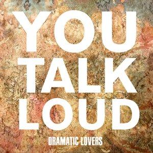 You Talk Loud