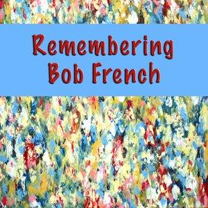 Remembering Bob French