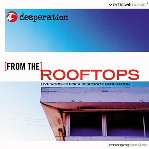 From the Rooftops: Live Worship for a Desperate Generation