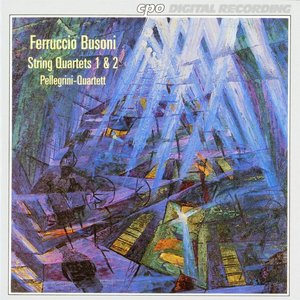 Busoni: String Quartets No. 1 and 2