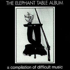 The Elephant Table Album: A Compilation of Difficult Music