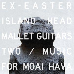 Mallet Guitars Two / Music For Moai Hava