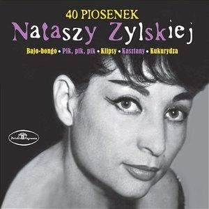 40 piosenek Nataszy Zylskiej