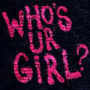 Who's Ur Girl?