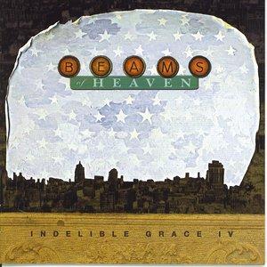 Beams of Heaven: Indelible Grace IV