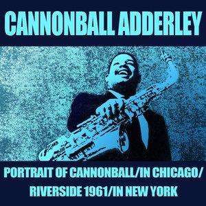 Portrait of Cannonball / in Chicago / Riverside 1961 / in New York