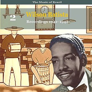 The Music of Brazil / Songs of  Wilson Batista, Vol. 2 / Recordings 1941 - 1942