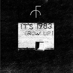 IT'S 1983 GROW UP !