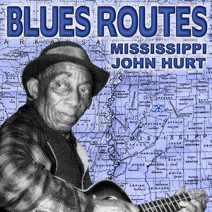 Blues Routes Mississippi John Hurt