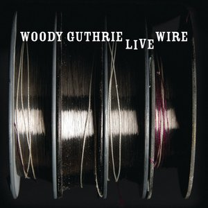 The Live Wire: Woody Guthrie In Performance 1949
