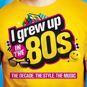 I Grew Up in the 80s