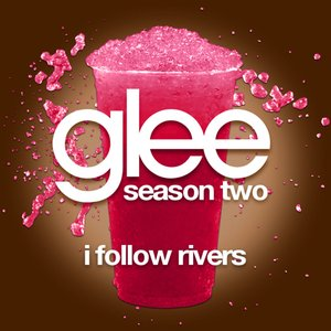 I Follow Rivers (Glee Cast Version)