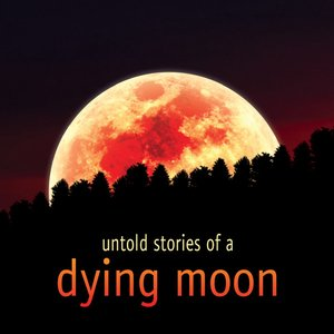 Untold stories of a dying moon