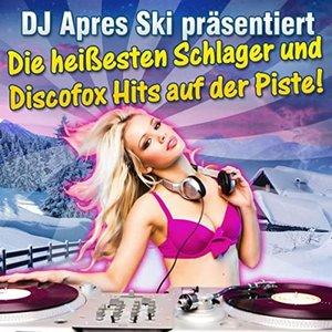 DJ Après Ski präsentiert - Die heißesten Schlager und Discofox Hits auf der Piste!
