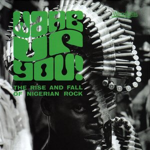 Wake Up You! The Rise and Fall of Nigerian Rock, vol. 1 (1972-1977)
