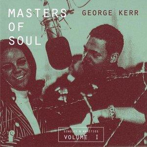 Masters of Soul: George Kerr - Singles & Rarities, Vol. 1