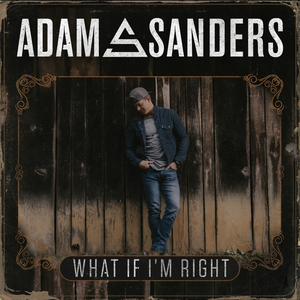 Adam Sanders - What If I'm Right