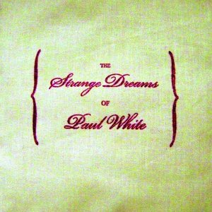 The Strange Dreams of Paul White