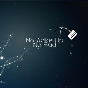 No Wake Up - No Sad