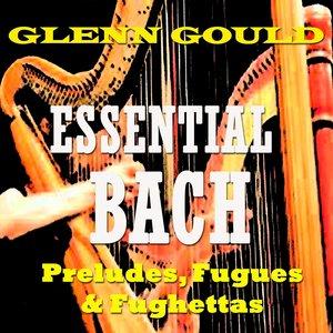Essential Bach: Preludes, Fugues & Fughettas