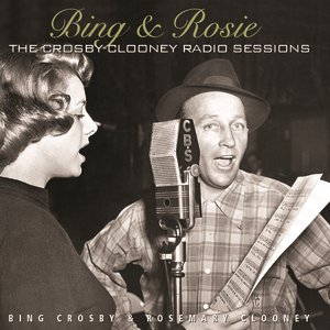 Bing & Rosie: The Crosby - Clooney Radio Sessions