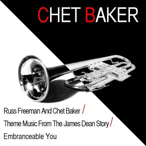 Russ Freeman and Chet Baker / Theme Music from the James Dean Story / Embranceable You