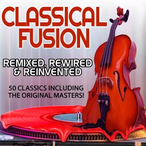 Classical Fusion - Remixed, Rewired & Reinvented - 50 Classics Including The Original Masters