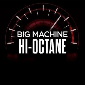 Big Machine Hi-Octane