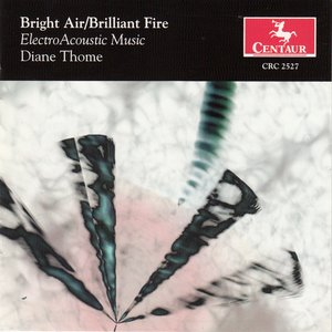 Bright Air/Brilliant Fire: Electro-acoustic Music