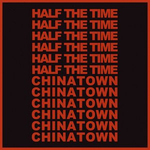 Half The Time / Chinatown