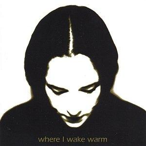 Where I Wake Warm