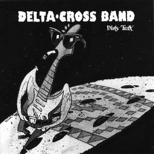 Dirty Trax - The Best Of The Delta Cross Band
