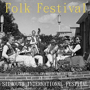 Folk Festival: A Celebration Of Music Recorded At The Sidmouth International Festival