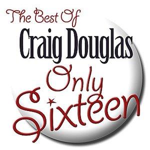 Only Sixteen - The Best of Craig Douglas