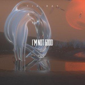 I'm Not Good