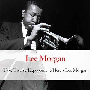 Take Twelve / Expoobident / Here's Lee Morgan